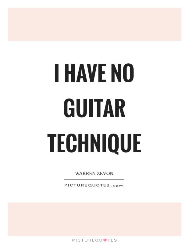 I have no guitar technique Picture Quote #1
