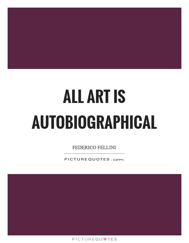 All art is autobiographical Picture Quote #1