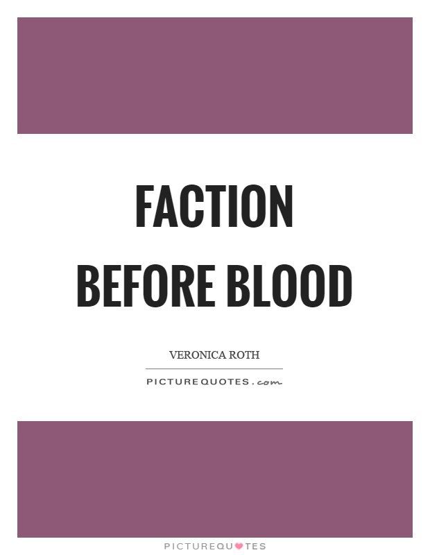 Faction before blood Picture Quote #1