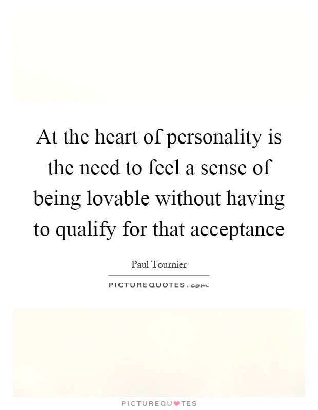 At the heart of personality is the need to feel a sense of being lovable without having to qualify for that acceptance Picture Quote #1