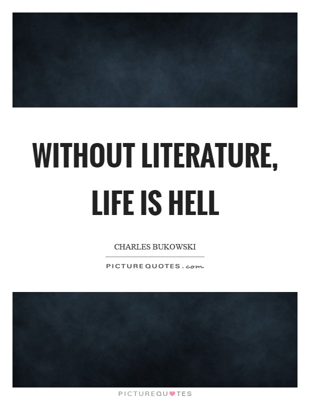 Without Literature Life Is Hell Picture Quotes