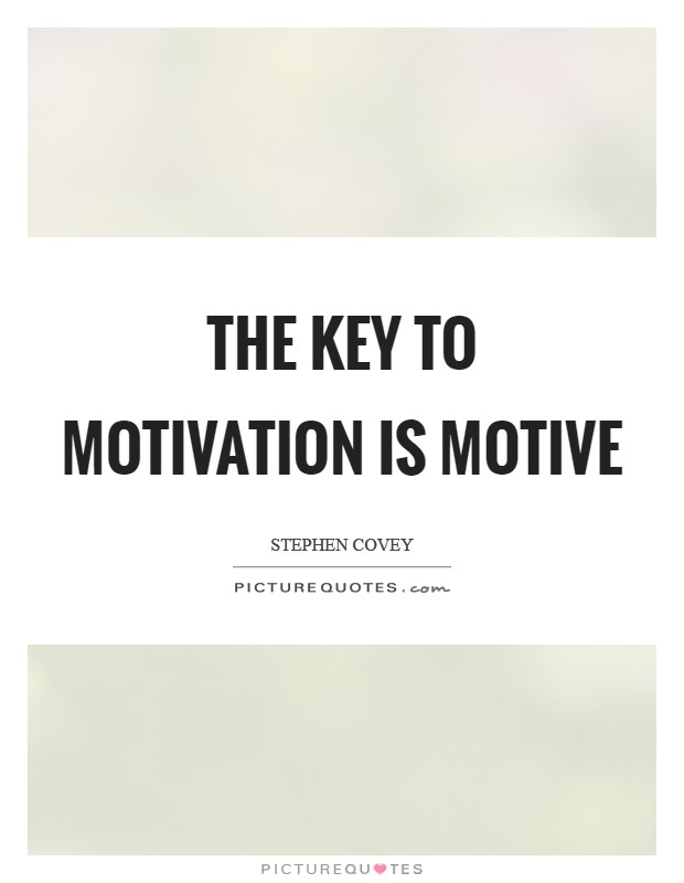The key to motivation is motive Picture Quote #1
