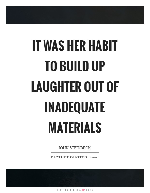 It was her habit to build up laughter out of inadequate materials Picture Quote #1