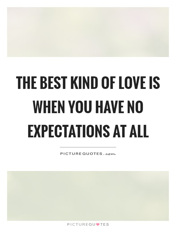 The best kind of love is when you have no expectations at all Picture Quote #1