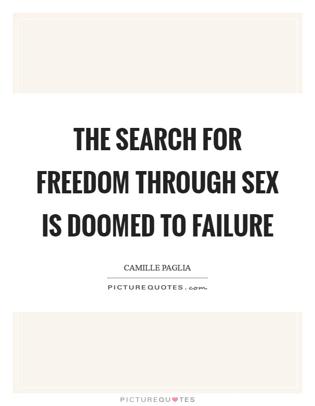 The search for freedom through sex is doomed to failure Picture Quote #1