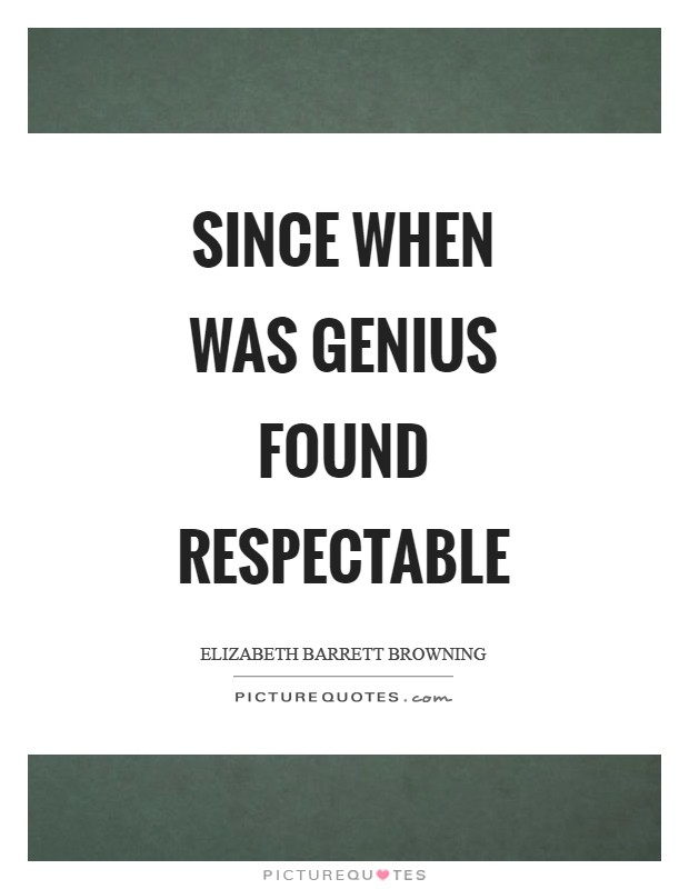 Since when was genius found respectable Picture Quote #1
