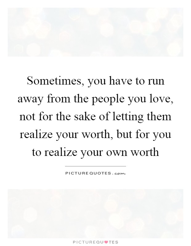 Love running away from you?