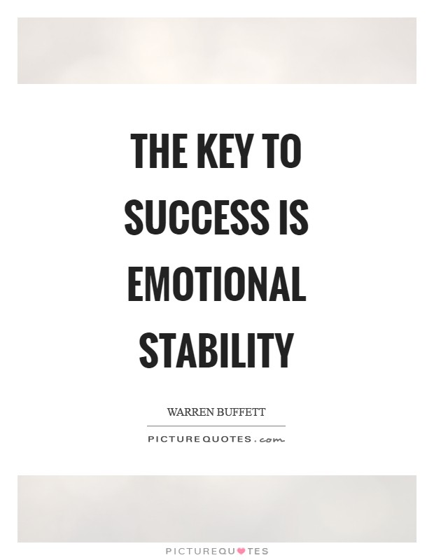 The key to success is emotional stability Picture Quote #1