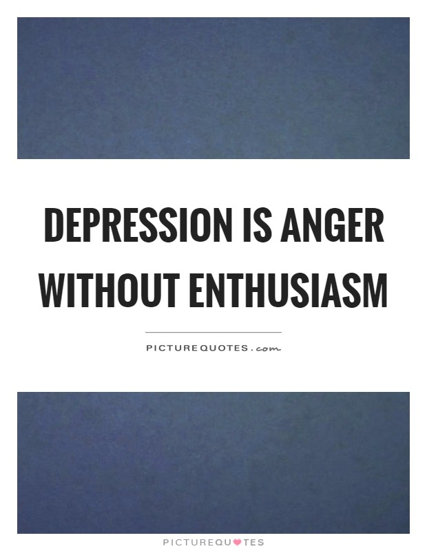 Depression is anger without enthusiasm Picture Quote #1