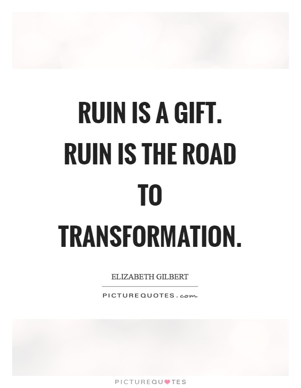 Ruin is a gift. Ruin is the road to transformation Picture Quote #1