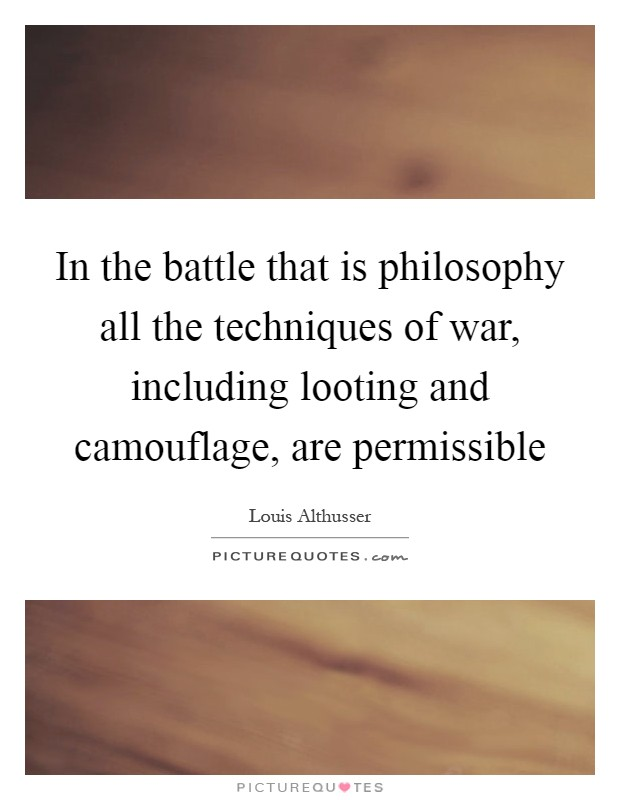 In the battle that is philosophy all the techniques of war, including looting and camouflage, are permissible Picture Quote #1