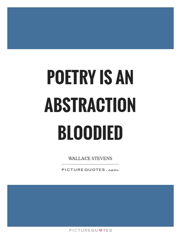 Poetry is an abstraction bloodied Picture Quote #1