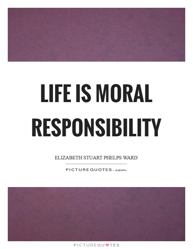 Life is moral responsibility Picture Quote #1