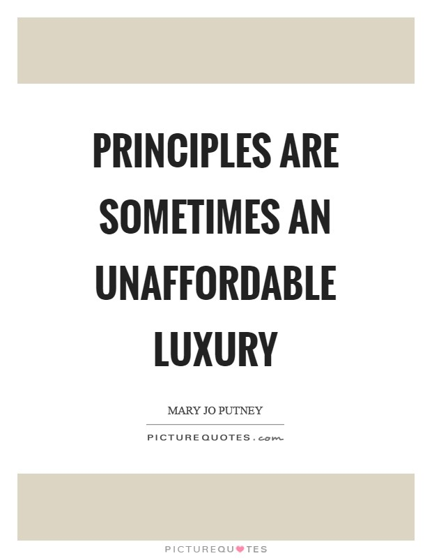 Principles are sometimes an unaffordable luxury Picture Quote #1
