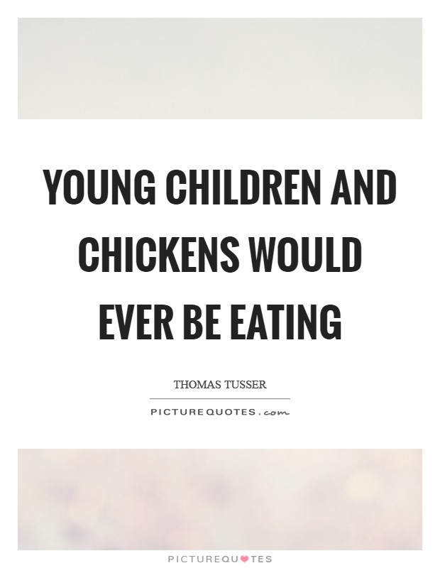 Young children and chickens would ever be eating Picture Quote #1