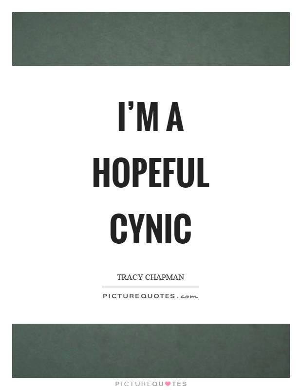 I'm a hopeful cynic Picture Quote #1