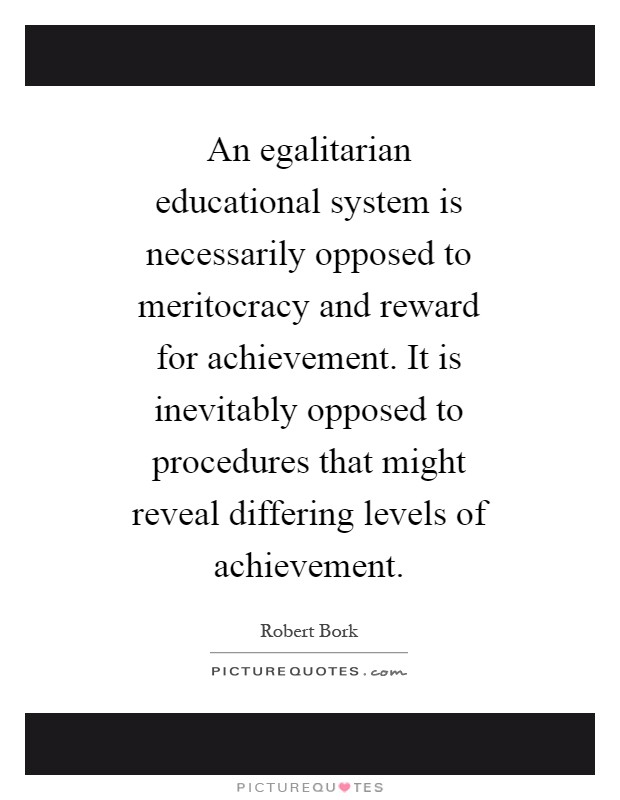 meritocracy in education system The meritocracy myth by  education is another factor widely seen as responsible for where people end up in the system the role of education in getting ahead in.