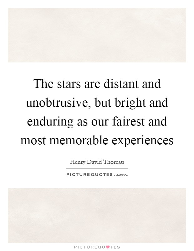 The stars are distant and unobtrusive, but bright and enduring as our fairest and most memorable experiences Picture Quote #1