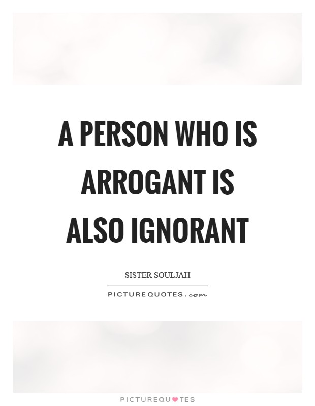 A person who is arrogant is also ignorant Picture Quote #1