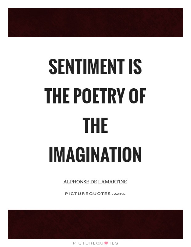 Sentiment is the poetry of the imagination Picture Quote #1