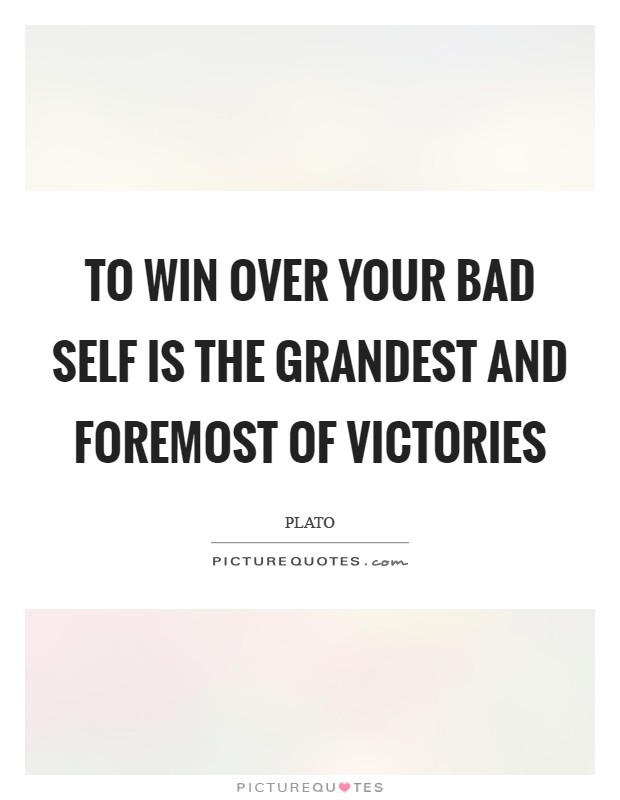 To win over your bad self is the grandest and foremost of victories Picture Quote #1
