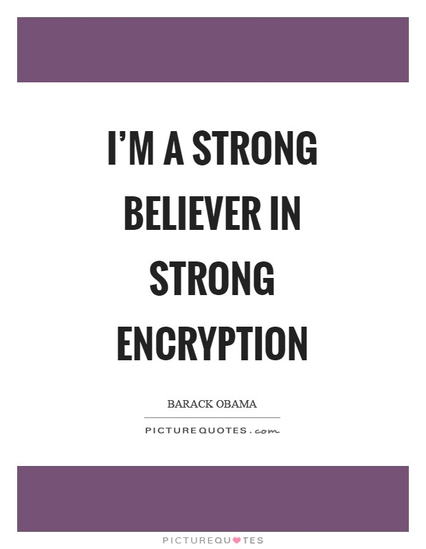 I'm a strong believer in strong encryption Picture Quote #1