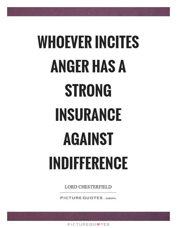 Whoever incites anger has a strong insurance against indifference Picture Quote #1