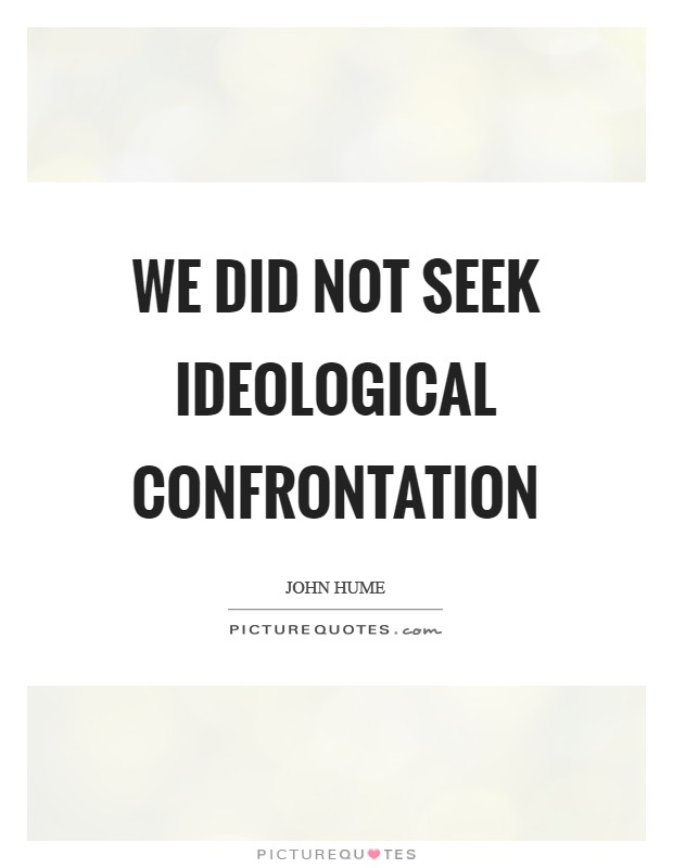 We did not seek ideological confrontation Picture Quote #1