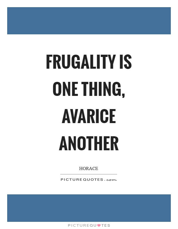 Frugality is one thing, avarice another Picture Quote #1