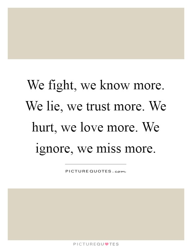 We Fight We Know More We Lie We Trust More We Hurt We Love Stunning Fight For What You Love Quotes