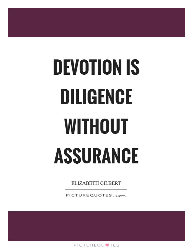 Devotion is diligence without assurance Picture Quote #1