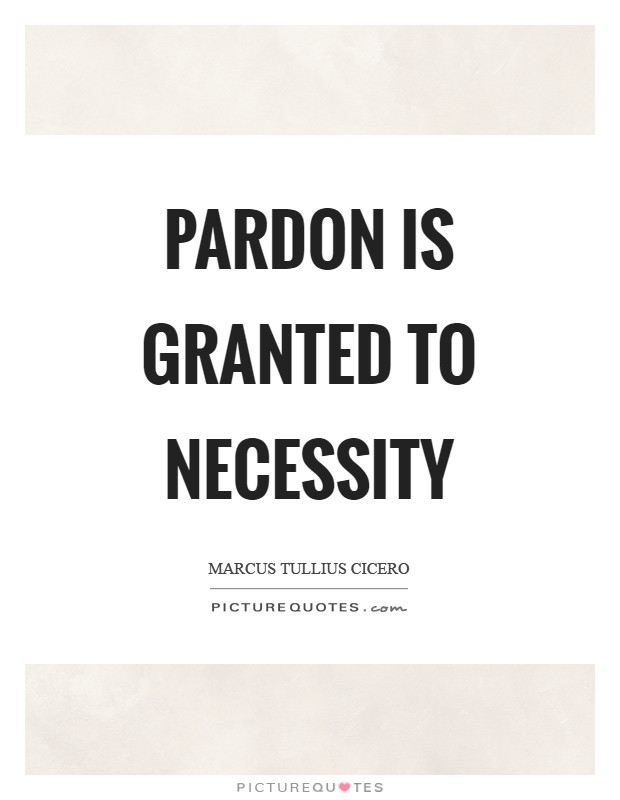 Pardon is granted to necessity Picture Quote #1
