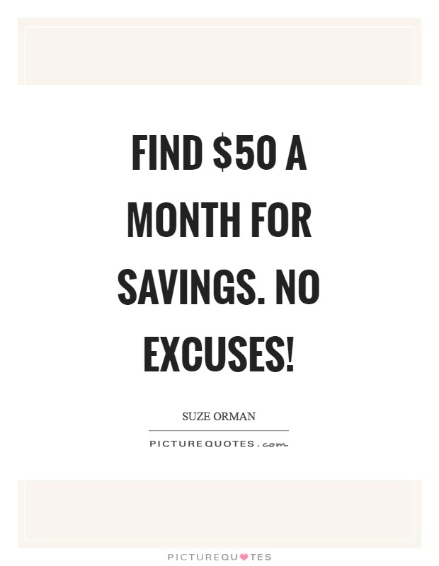 Find $50 a month for savings. No excuses! Picture Quote #1