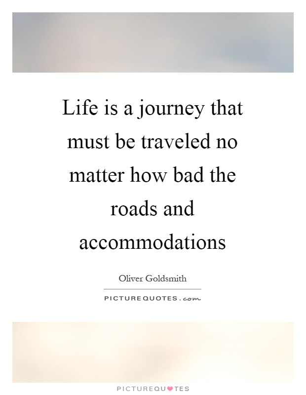 Life is a journey that must be traveled no matter how bad the roads and accommodations Picture Quote #1