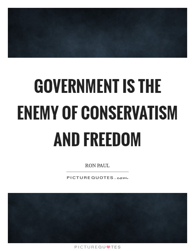 Government is the enemy of conservatism and freedom Picture Quote #1