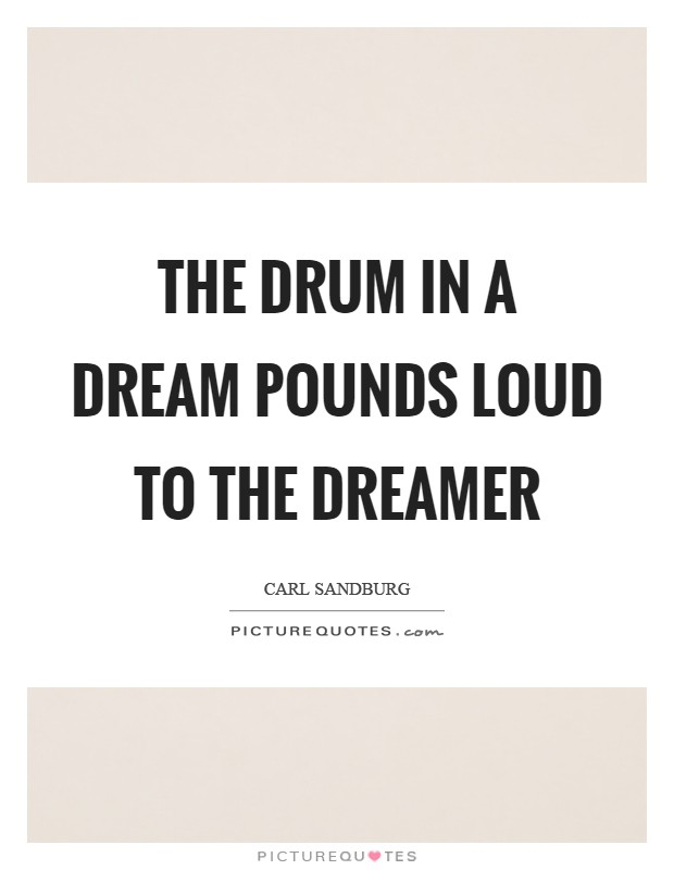 The drum in a dream pounds loud to the dreamer Picture Quote #1