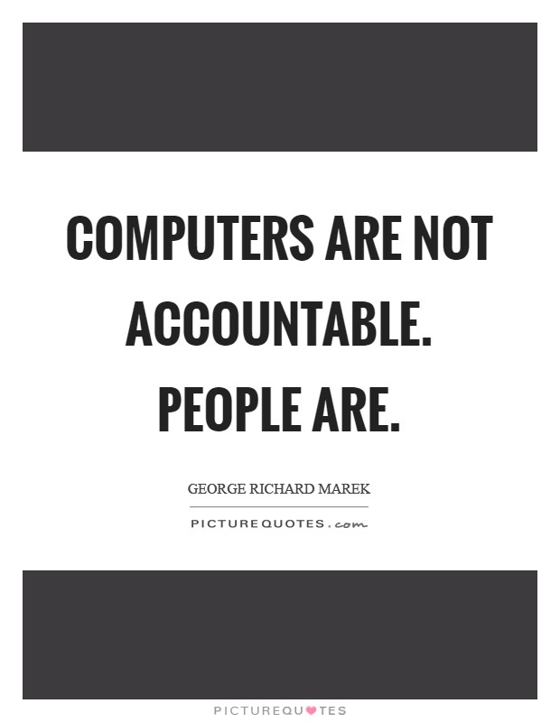 Computers are not accountable. People are Picture Quote #1