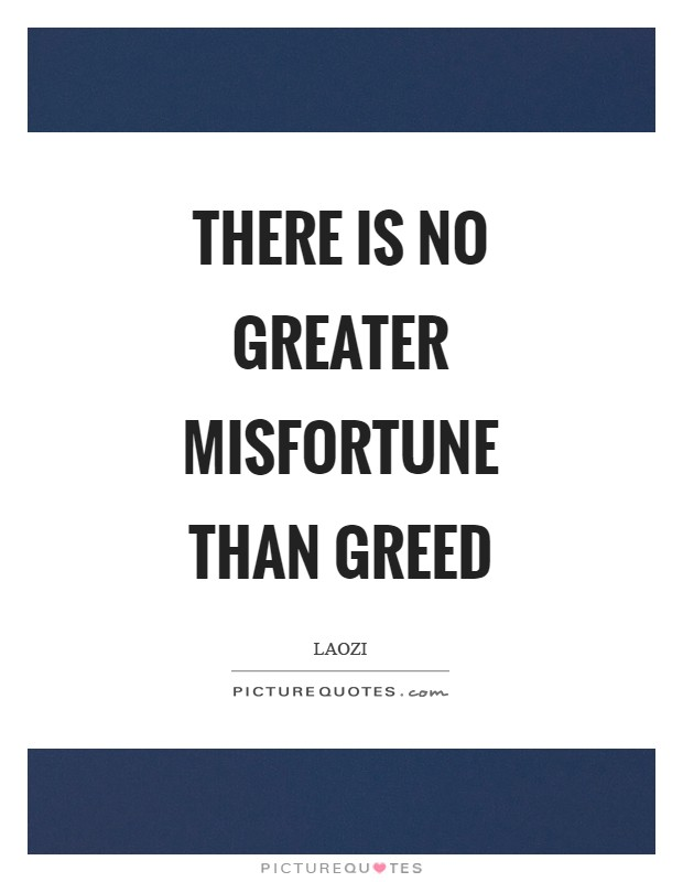 There is no greater misfortune than greed Picture Quote #1