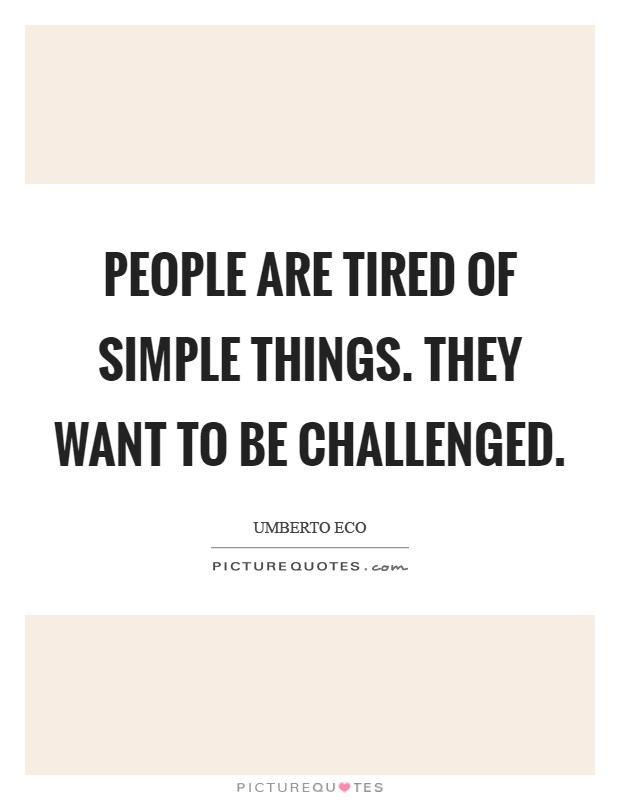People are tired of simple things. They want to be challenged Picture Quote #1