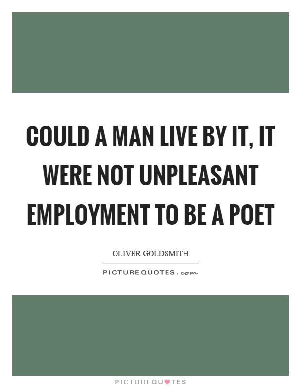 Could a man live by it, it were not unpleasant employment to be a poet Picture Quote #1