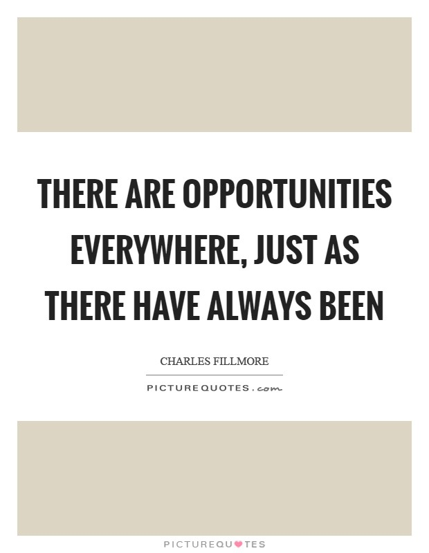 There are opportunities everywhere, just as there have always been Picture Quote #1