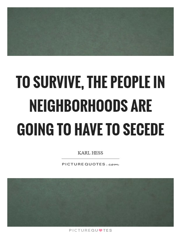 To survive, the people in neighborhoods are going to have to secede Picture Quote #1