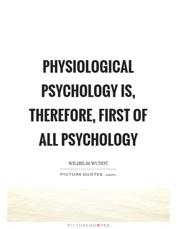 Physiological psychology is, therefore, first of all psychology Picture Quote #1