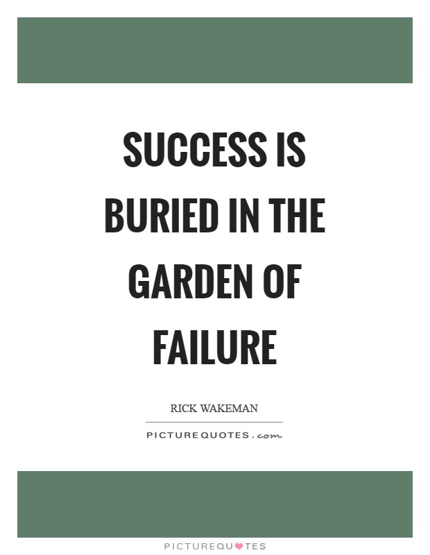 Success is buried in the garden of failure Picture Quote #1
