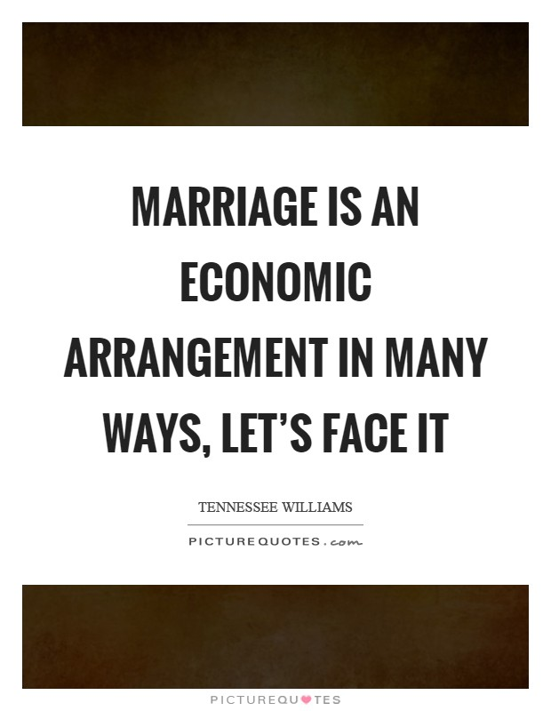 Marriage is an economic arrangement in many ways, let's face it Picture Quote #1