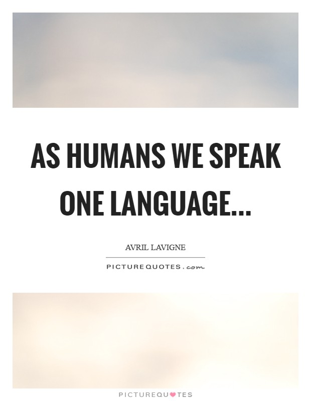 As humans we speak one language Picture Quote #1