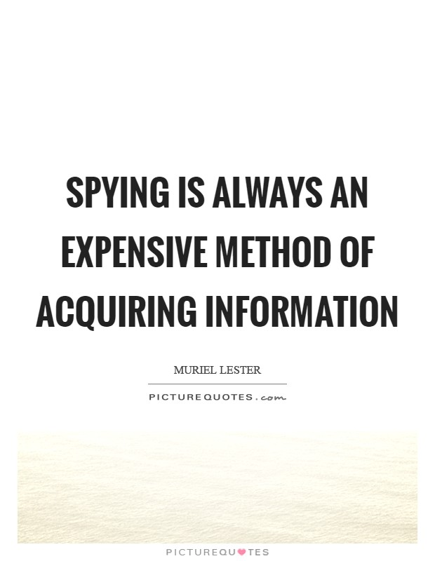 Spying is always an expensive method of acquiring information Picture Quote #1