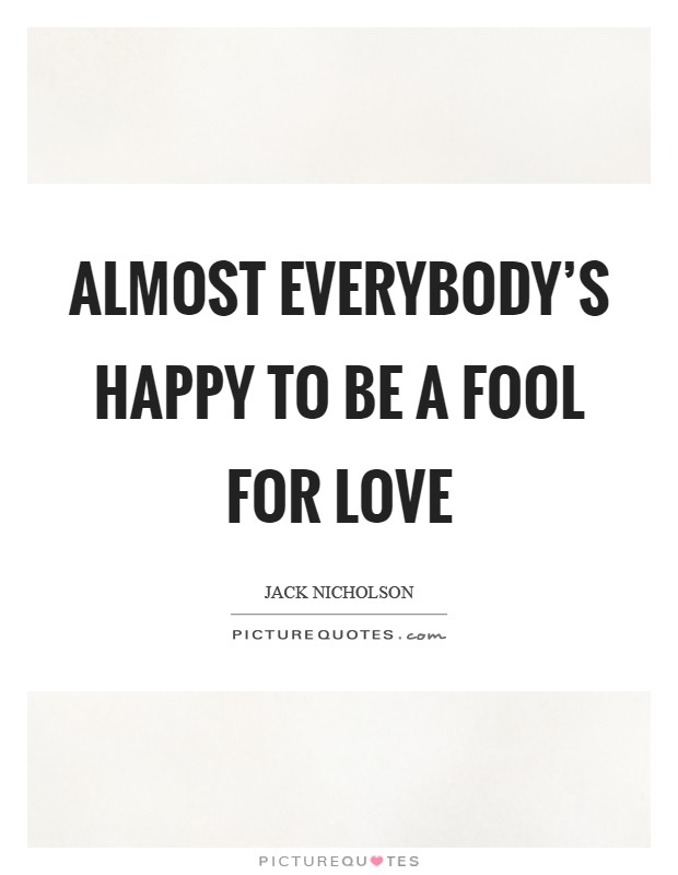 I May Be a Fool, But I'm No Idiot. A Word (or Two) About ... |Fool For Love Meme