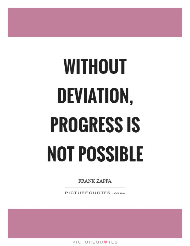 Without deviation, progress is not possible Picture Quote #1