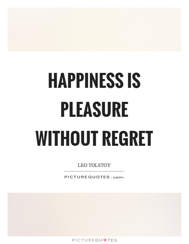 Happiness is pleasure without regret Picture Quote #1